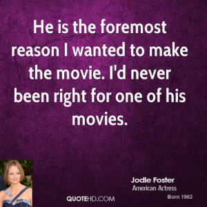 jodie-foster-quote-he-is-the-foremost-reason-i-wanted-to-make-the.jpg