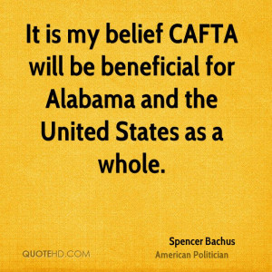 It is my belief CAFTA will be beneficial for Alabama and the United ...