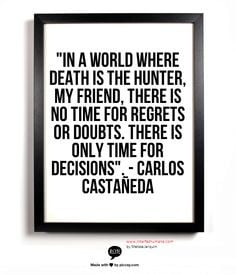 Carlos Castaneda - awesome like this quote...