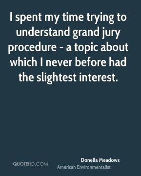 Donella Meadows - I spent my time trying to understand grand jury ...