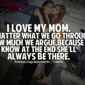 love my mom . No matter what we go through or how much we argue ...