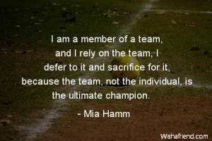 soccer-I am a member of a team, and I rely on the team, I defer to it ...
