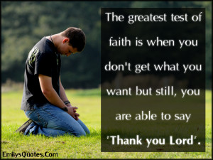 EmilysQuotes.Com - amazing, great, test, faith, need, thankful, God ...
