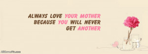 Always Love your Mother - Love Quote FB Cover