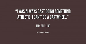 ... was always cast doing something athletic. I can't do a cartwheel