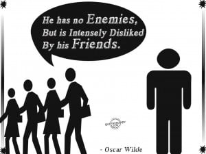 "... Is Intensely Disliked By His Friends "" - Oscar Wilde ~ Sarcasm Quote"