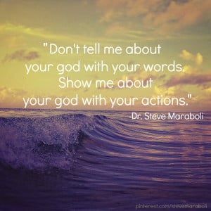 Don't tell me about your god with your words. Show me about your god ...