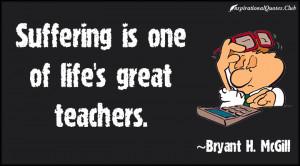 InspirationalQuotes.Club-suffering , teachers , Bryant H. McGill