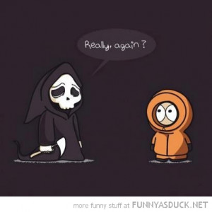 grim reaper death kenny south park really again tv funny pics pictures ...