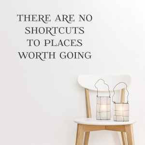 are no shortcuts to places worth going wall quote decal