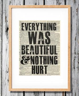 Kurt Vonnegut Quote - Everything was beautiful and nothing hurt - Art ...