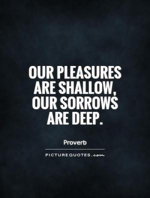 Deep Quotes Sorrow Quotes Proverb Quotes Pleasure Quotes