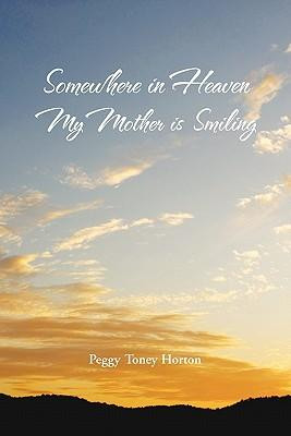 Somewhere in Heaven My Mother Is Smiling - Peggy Toney Horton