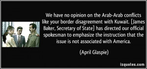 We have no opinion on the Arab-Arab conflicts like your border ...