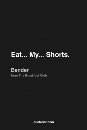 Bender Breakfast Club Quotes