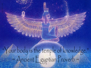 Your Body Is The Temple Of Knowledge - Ancient Egyptain Proverb
