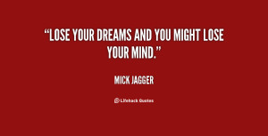 Lose your dreams and you might lose your mind.