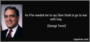 quote-as-if-he-needed-me-to-say-slam-dunk-to-go-to-war-with-iraq ...