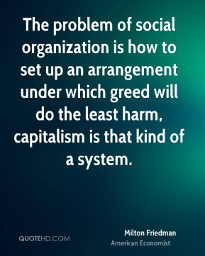 Milton Friedman - The problem of social organization is how to set up ...