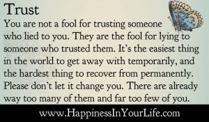 are not a fool for trusting someone who lied to you they are the fool ...