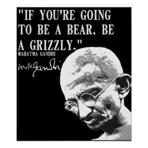 If you're going to be a bear, be a grizzly poster
