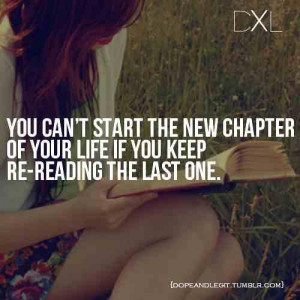 You cant start the new chapter of your life if you keep re-reading the ...
