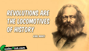 Revolutions Are The Locomotives Of Quote by Karl Marx @ Quotespick.com