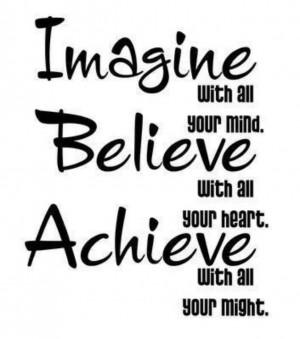 Imagine, believe and achieve....