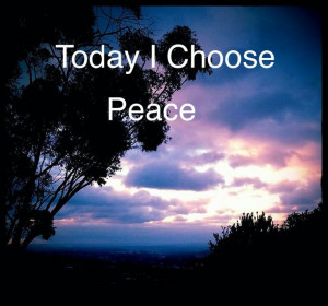 Today I choose peace!