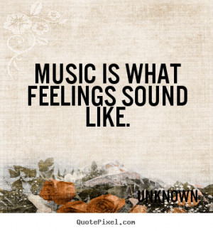 ... image sayings about inspirational - Music is what feelings sound like