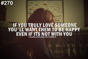 If you truly love someone you'll want them to be happy even if it's ...