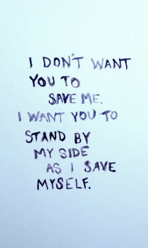 ... you to have to save me. I want you to stand by my side as I save