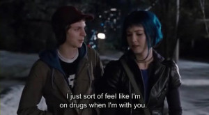 just sort of feel like i'm on drugs when i'm with you.