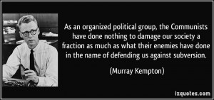organized political group, the Communists have done nothing to damage ...