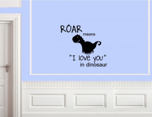 Roar means I love you in dinosaur Vinyl wall decals quotes sayings ...