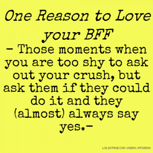 your BFF - Those moments when you are too shy to ask out your crush ...