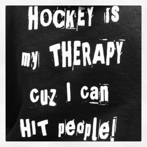 Hockey Is My Therapy Cuz I Can Hit People