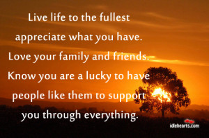Live Life To The Fullest Appreciate What You Have.