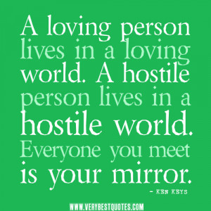 ... person lives in a hostile world. Everyone you meet is your mirror
