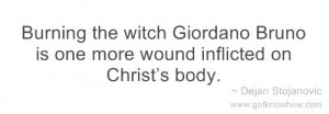 Burning the witch Giordano Bruno is one more wound inflicted on Christ ...