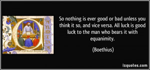 So nothing is ever good or bad unless you think it so, and vice versa ...