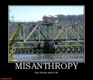 MISANTHROPY - Your house says it all.