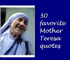 ... to the poorest of humanity. Here are 30 favorite Mother Teresa quotes