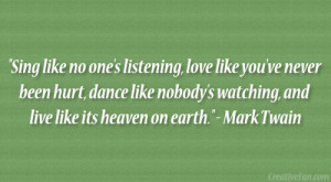 "... watching, and live like its heaven on earth."" – Mark Twain"