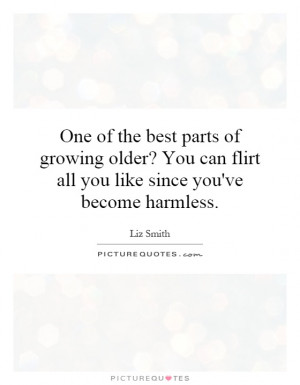 ... Quotes Funny Flirty Quotes Growing Old Quotes Liz Smith Quotes