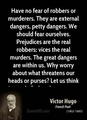 Victor hugo quote have no fear of robbers or murderers they are extern