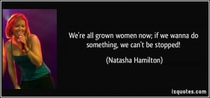 We're all grown women now; if we wanna do something, we can't be ...