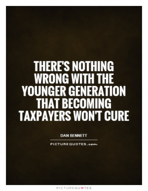 ... Quotes Funny Teenage Quotes Tax Quotes Dan Bennett Quotes Generation