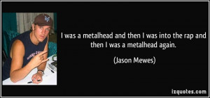 Metalhead Quotes I was a metalhead and then i