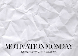 Motivation Monday: Inspirational Quotes For The Girl Boss